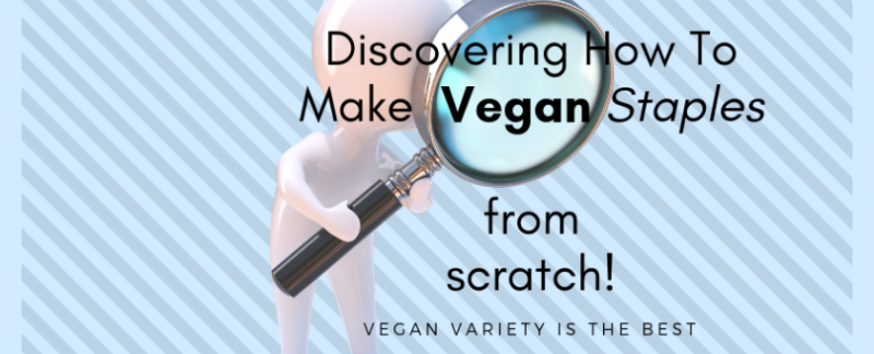 Discovering vegan staples to make from scratch